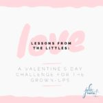 Love Lessons from the Littles: A Valentine's Day Challenge for the Grown-Ups